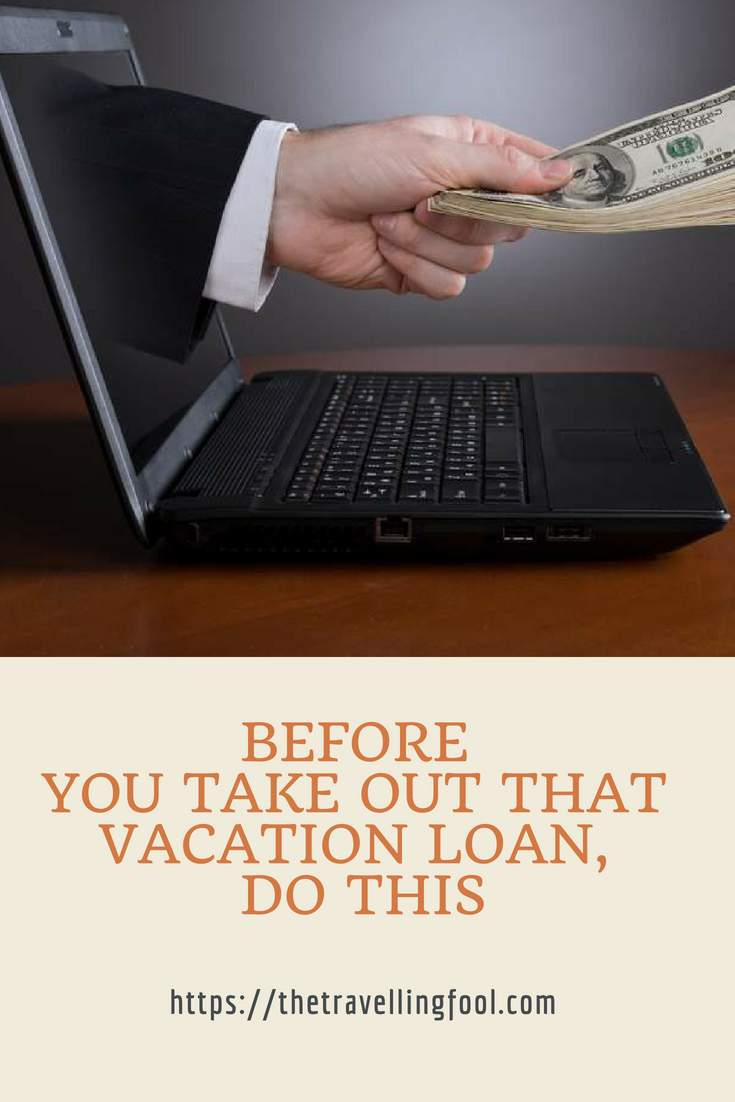 Vacation loans are becoming popular. Don't take out a #vacation loan before you do this. #ad #travel #moneytips