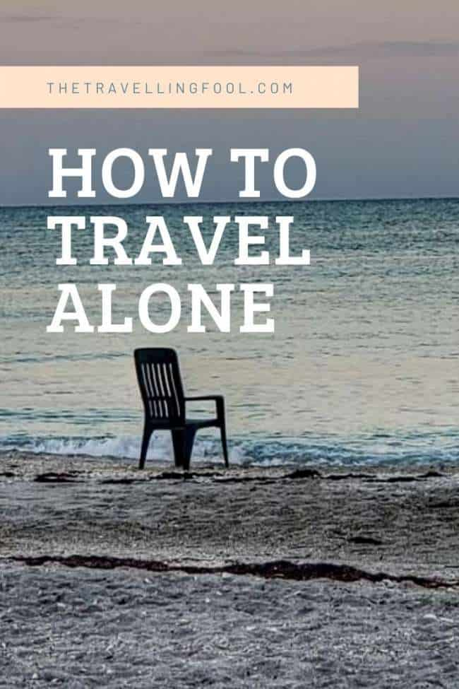 How to Travel Alone, Even If You Never Have