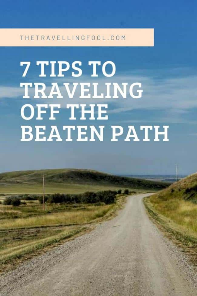 7 Tips To Traveling Off The Beaten Path