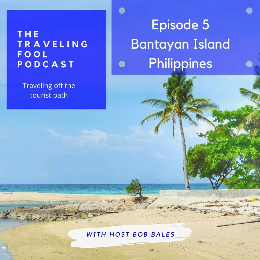 The Traveling Fool Episode 5/ Bantayan Island Philippines