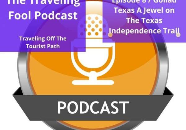 The Traveling Fool Episode 8 / Goliad Texas A Jewel on The Texas Independence Trail