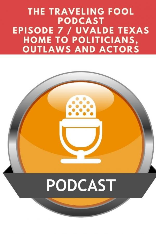 The Traveling Fool Episode 7 / Uvalde Texas Home to Politicians, Outlaws and Actors